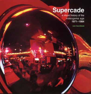 Supercade: A Visual History of the Videogame Age 1971-1984 Cover Image