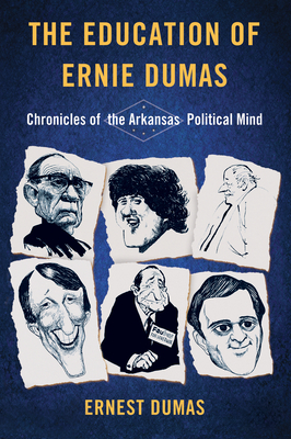 The Education of Ernie Dumas: Chronicles of the Arkansas Political Mind Cover Image