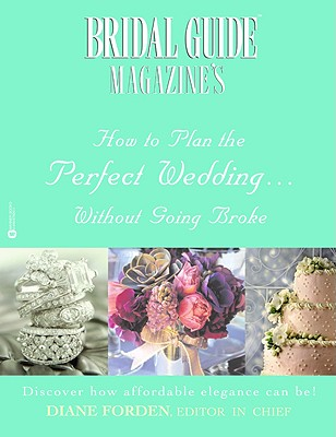 Bridal Guide (R) Magazine's How to Plan the Perfect Wedding...Without Going Broke Cover Image