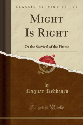 Might Is Right: Or the Survival of the Fittest (Classic Reprint) Cover Image