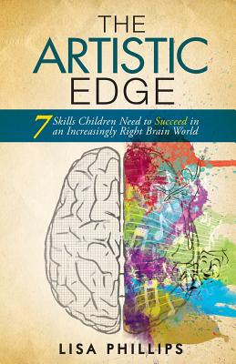 The Artistic Edge: 7 Skills Children Need to Succeed in an Increasingly Right Brain World Cover Image