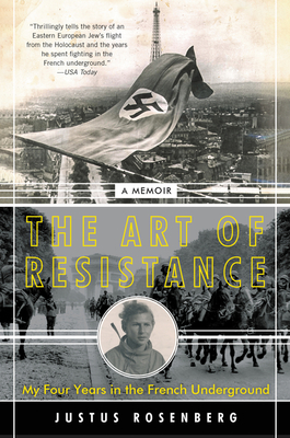 The Art of Resistance: My Four Years in the French Underground: A Memoir cover