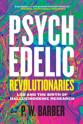 Psychedelic Revolutionaries: LSD and the Birth of Hallucinogenic Research Cover Image