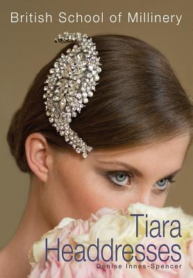 The British School of Millinery Tiara Headdresses Cover Image