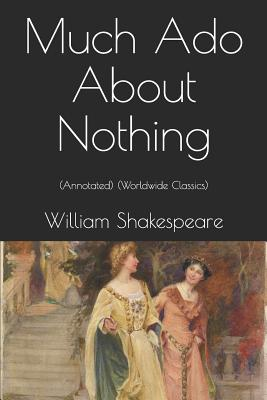 Much Ado About Nothing: (Annotated) (Worldwide Classics) Cover Image