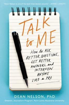 Talk to Me: How to Ask Better Questions, Get Better Answers, and Interview Anyone Like a Pro Cover Image