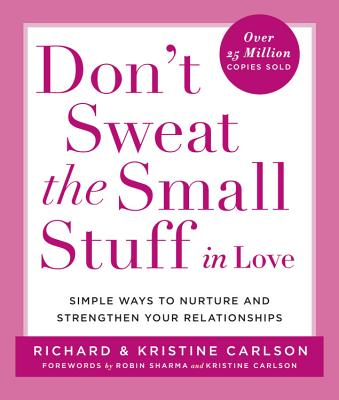 Don't Sweat the Small Stuff in Love: Simple Ways to Nurture and Strengthen Your Relationships Cover Image