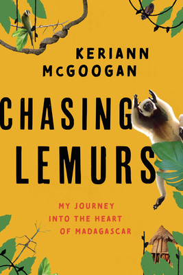 Chasing Lemurs: My Journey into the Heart of Madagascar Cover Image