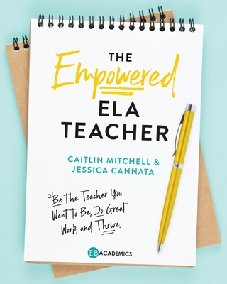 The Empowered ELA Teacher: Be the Teacher You Want to Be, Do Great Work, and Thrive Cover Image