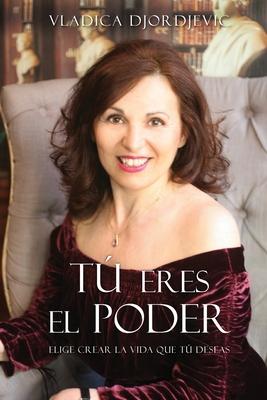 TÚ eres el PODER: Elige crear la vida que TÚ deseas (Spanish) Cover Image
