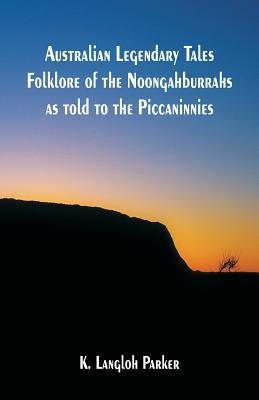 Australian Legendary Tales Folklore of the Noongahburrahs as told to the Piccaninnies Cover Image