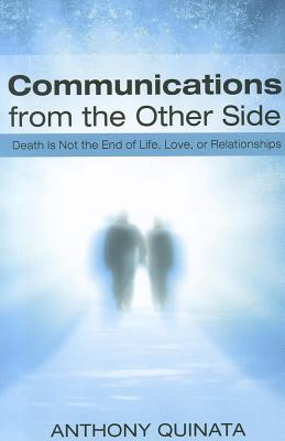 Communications from the Other Side: Death Is Not the End of Life, Love, or Relationships Cover Image