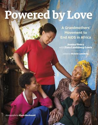 Powered by Love: A Grandmothers' Movement to End AIDS in Africa Cover Image