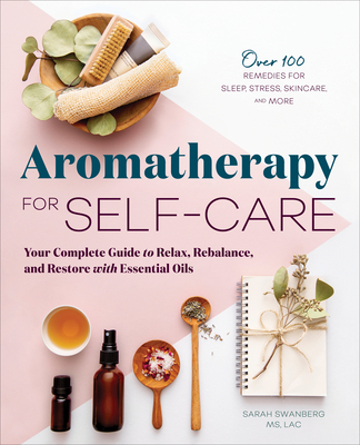 Aromatherapy for Self-Care: Your Complete Guide to Relax, Rebalance, and Restore with Essential Oils Cover Image