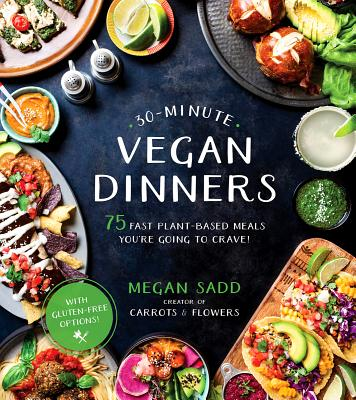 30-Minute Vegan Dinners: 75 Fast Plant-Based Meals You're Going to Crave! Cover Image