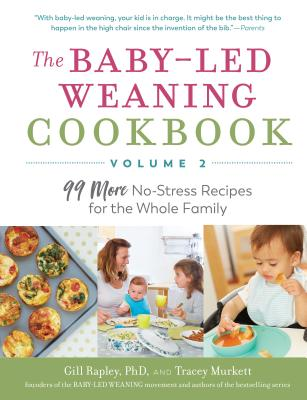 The Baby-Led Weaning Cookbook—Volume 2: 99 More No-Stress Recipes for the Whole Family Cover Image