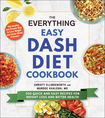 The Everything Easy DASH Diet Cookbook: 200 Quick and Easy Recipes for Weight Loss and Better Health (Everything®) Cover Image
