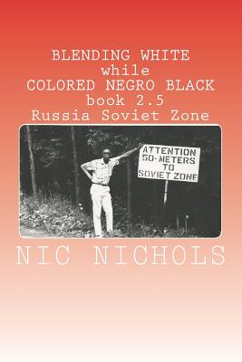 BLENDING WHITE while COLORED NEGRO BLACK book 2.5: Russia Soviet Zone Cover Image