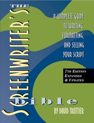 The Screenwriter's Bible, 7th Edition: A Complete Guide to Writing, Formatting, and Selling Your Script Cover Image