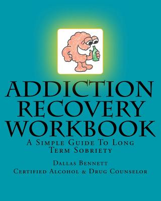 Addiction Recovery Workbook: A Simple Guide To Long Term Sobriety Cover Image