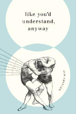 Like You'd Understand, Anyway: Stories Cover Image