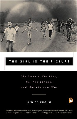 The Girl in the Picture: The Story of Kim Phuc, the Photograph, and the Vietnam War Cover Image