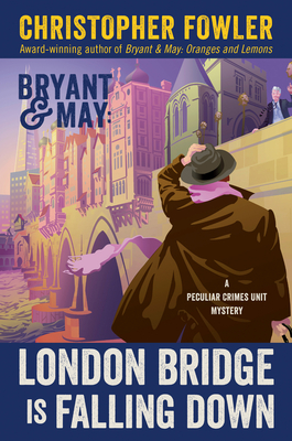 Bryant & May: London Bridge Is Falling Down: A Peculiar Crimes Unit Mystery Cover Image