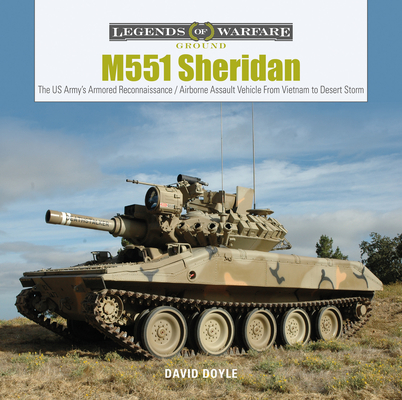 M551 Sheridan: The Us Army's Armored Reconnaissance / Airborne Assault Vehicle from Vietnam to Desert Storm (Legends of Warfare: Ground #10) Cover Image