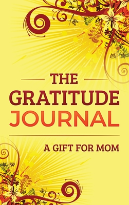The Gratitude Journal: A Gift for Mom Cover Image
