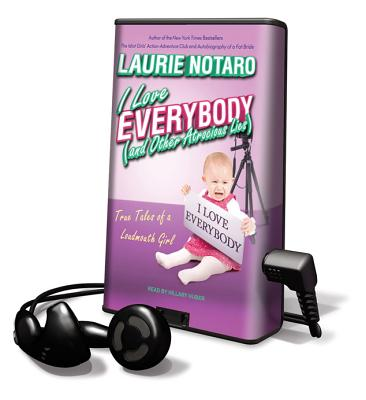 I Love Everybody (and Other Atrocious Lies): True Tales of a Loudmouth Girl [With Earbuds] (Playaway Adult Nonfiction) Cover Image