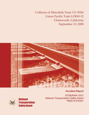 Railroad Accident Report Collision of Metrolink Train 111 With Union Pacific Train LOF65-12 Chatsworth, California September 12, 2008 Cover Image