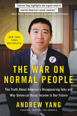 The War on Normal People: The Truth About America's Disappearing Jobs and Why Universal Basic Income Is Our Future Cover Image