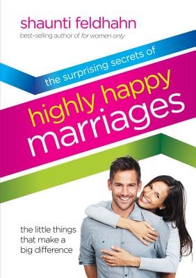 The Surprising Secrets of Highly Happy Marriages: The Little Things That Make a Big Difference Cover Image