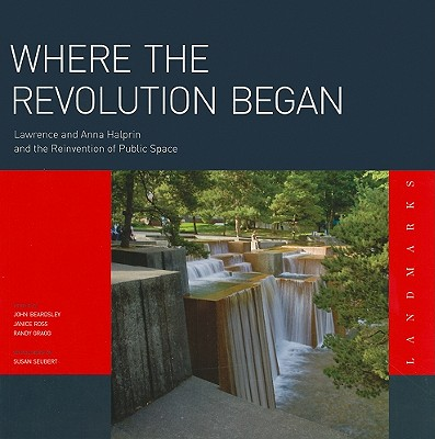 Where the Revolution Began: Lawrence and Anna Halprin and the Reinvention of Public Space Cover Image