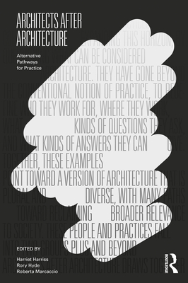 Architects After Architecture: Alternative Pathways for Practice Cover Image
