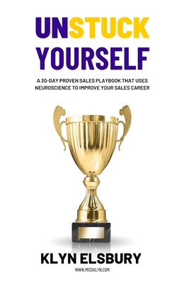 Unstuck Yourself: A 30-day proven sales playbook that uses neuroscience to improve your sales career Cover Image