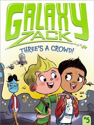Three's a Crowd! (Galaxy Zack #5) Cover Image
