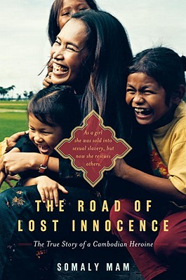 The Road of Lost Innocence: As a girl she was sold into sexual slavery, but now she rescues others. The true story of a Cambodia Cover Image