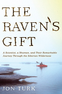 The Raven's Gift: A Scientist, a Shaman, and Their Remarkable Journey Through the Siberian Wilderness Cover Image