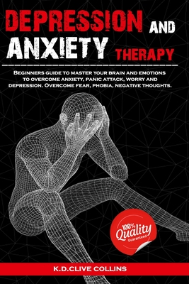 Depression and anxiety therapy: Beginners guide to master your brain and emotions to overcome anxiety, panic attack, worry and depression.Overcome fea Cover Image