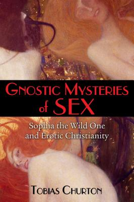 Gnostic Mysteries of Sex: Sophia the Wild One and Erotic Christianity Cover Image