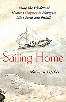 Sailing Home: Using Homer's Odyssey to Navigate Life's Perils and Pitfalls Cover Image
