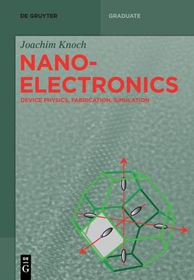 Nanoelectronics: Device Physics, Fabrication, Simulation (de Gruyter Textbook) Cover Image