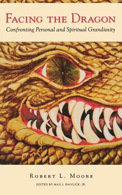Facing the Dragon: Confronting Personal and Spiritual Grandiosity Cover Image