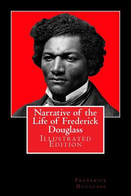 Narrative of the Life of Frederick Douglass: Illustrated Edition Cover Image