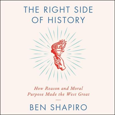 The Right Side of History Lib/E: How Reason and Moral Purpose Made the West Great Cover Image