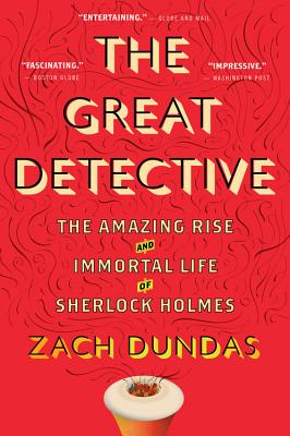 The Great Detective: The Amazing Rise and Immortal Life of Sherlock Holmes Cover Image