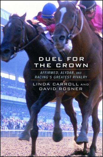 Duel for the Crown: Affirmed, Alydar, and Racing's Greatest Rivalry Cover Image