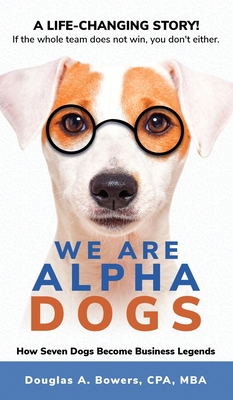 We Are Alpha Dogs: How Seven Dogs Become Business Legends Cover Image