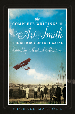 The Complete Writings of Art Smith, the Bird Boy of Fort Wayne, Edited by Michael Martone (American Reader #35) Cover Image